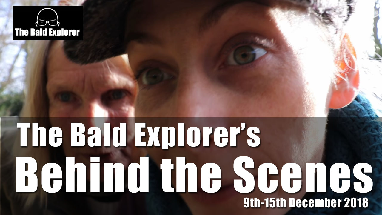 Behind the Scenes with The Bald Explorer for 9th-15th December 2018