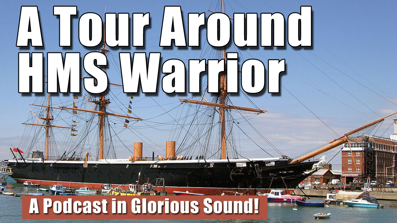 A Tour Around HMS Warrior in Portsmouth - PODCAST