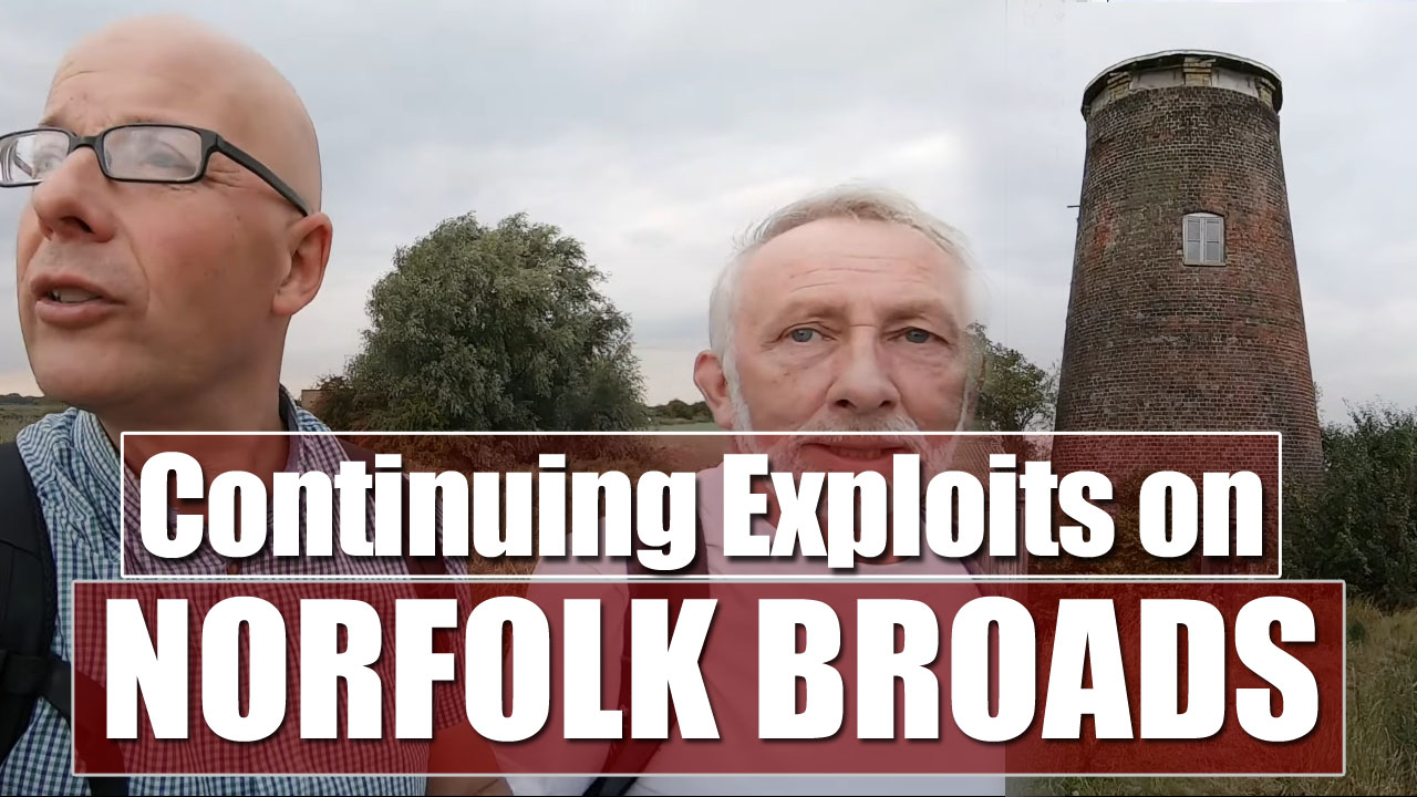 Richard and Kevin are Exploring the Norfolk Broads - Part Two