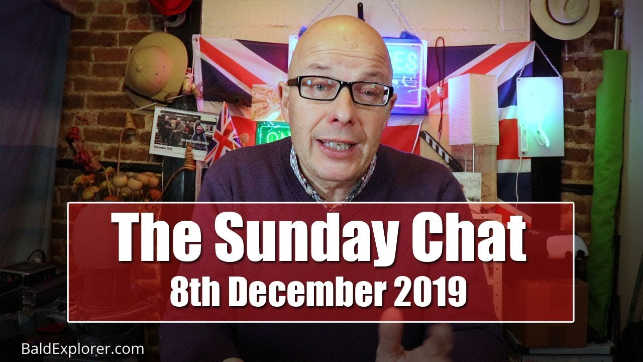 The Sunday Chat - The Bald Explorer's Catch Up
