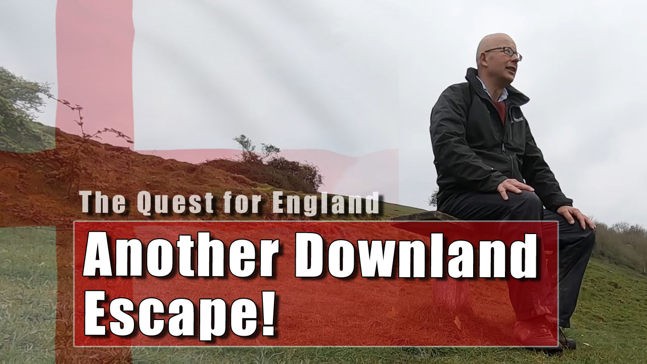 The Quest for England - Escape to the Downs Again!