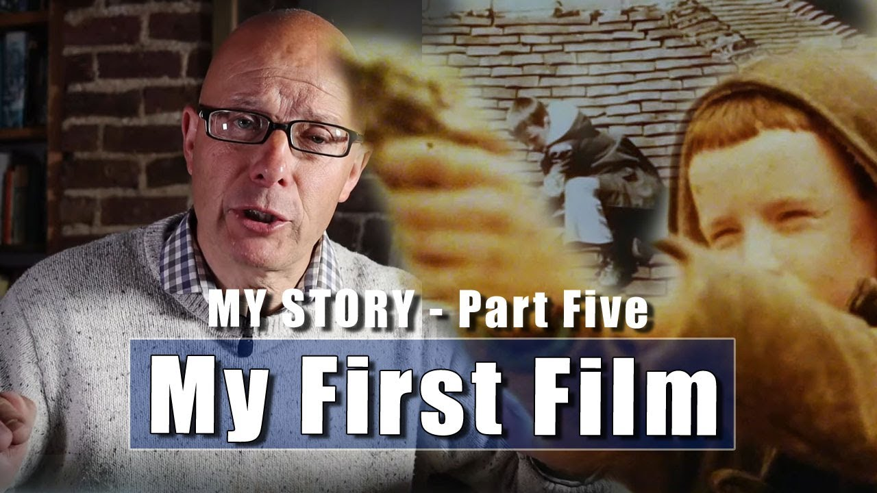 My Story - In Which I Tell Of How I got Into Filming