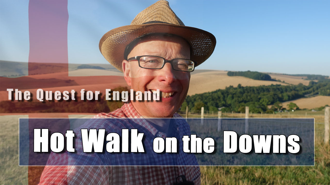 The Quest For England - Downland Walk in Hot Weather - Part One