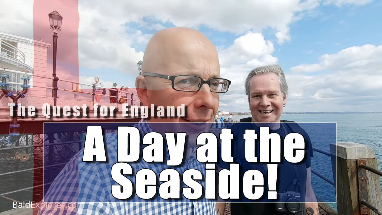 The Quest For England - In Which I Take Marq to the Seaside!