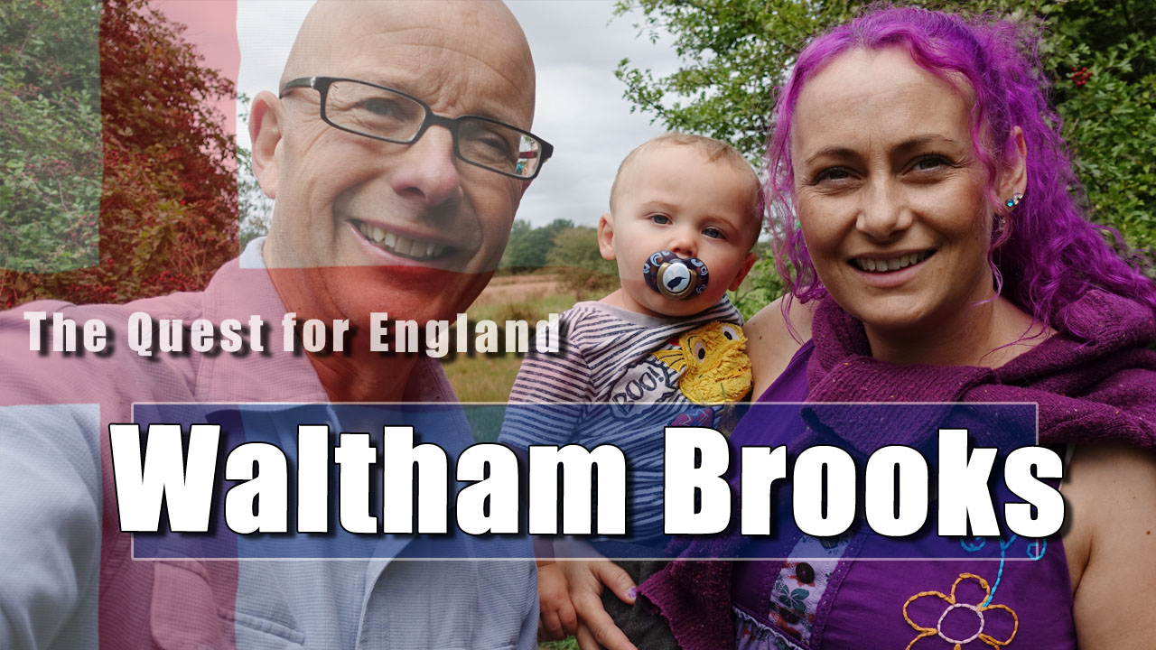 The Quest For England - In Which Julia, Joseph and I Explore Waltham Brooks