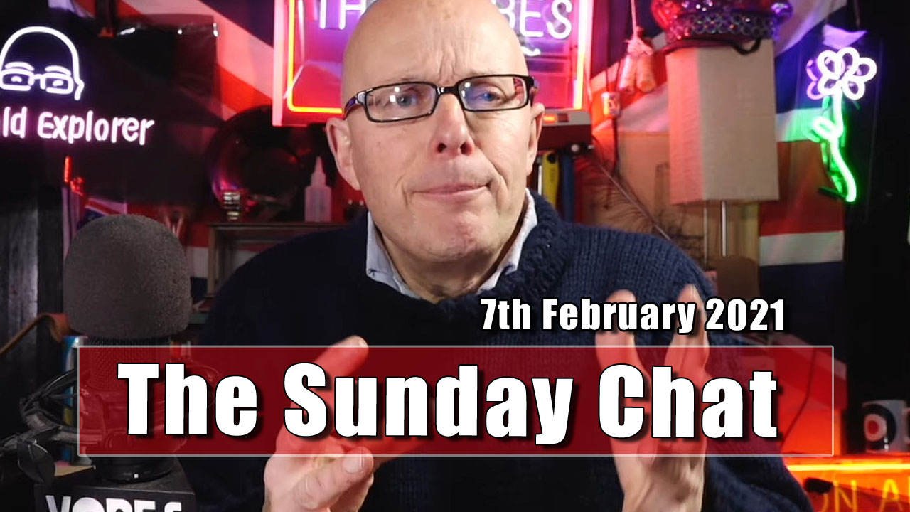 The Sunday Chat - 7th February 2021