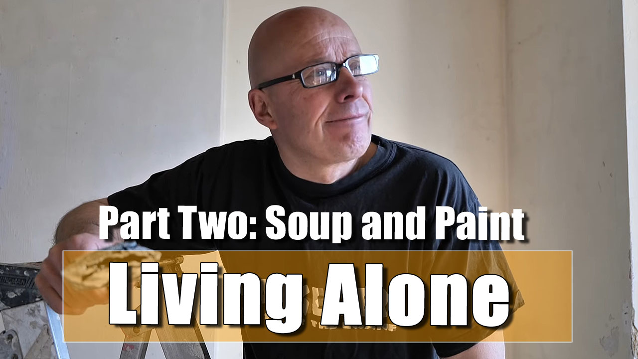 Living Alone - Part Two: Cooking Onion Soup and Painting Walls