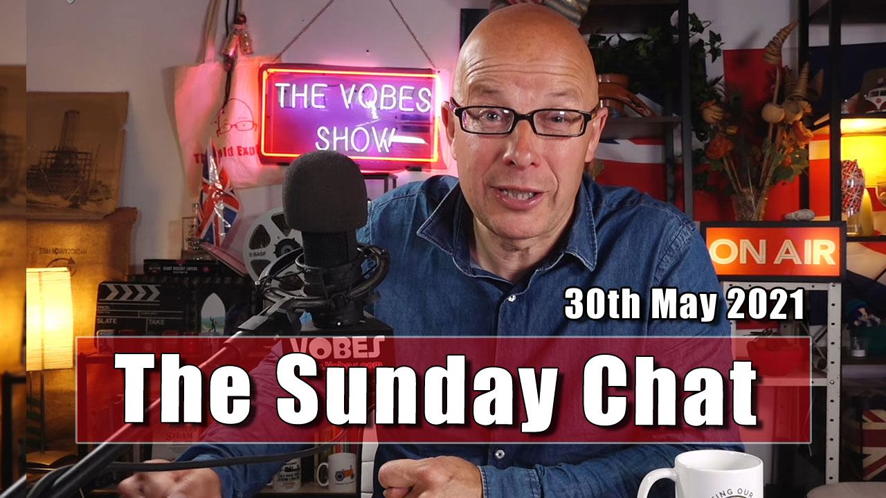 The Sunday Chat - 30th May 2021