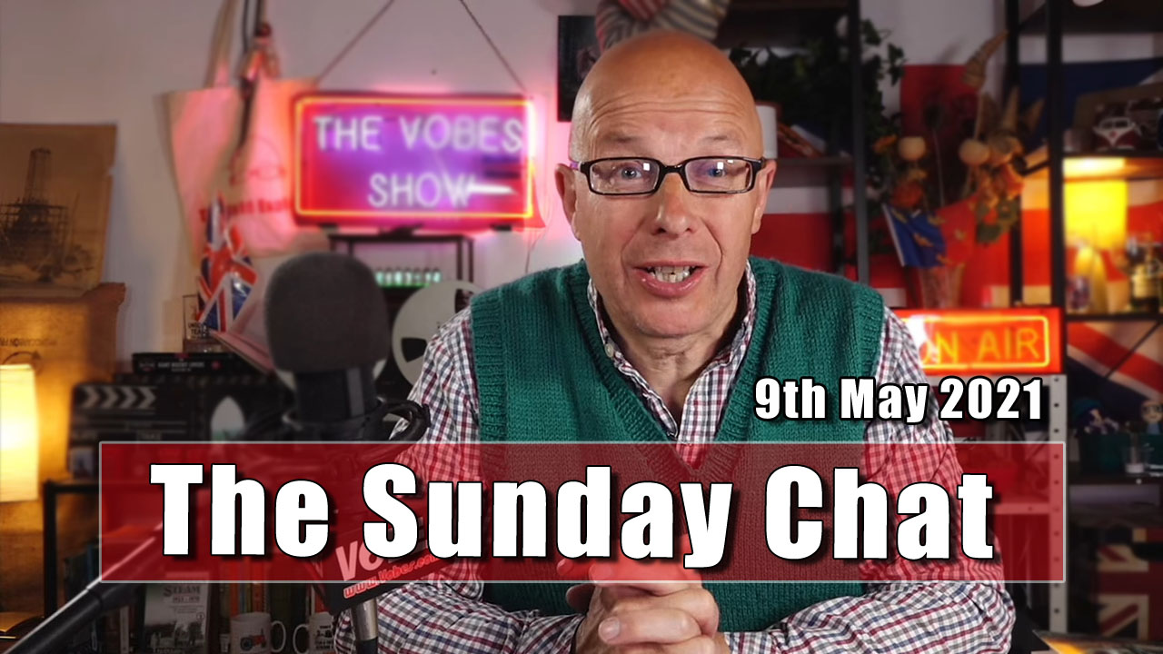The Sunday Chat for 9th May 2021
