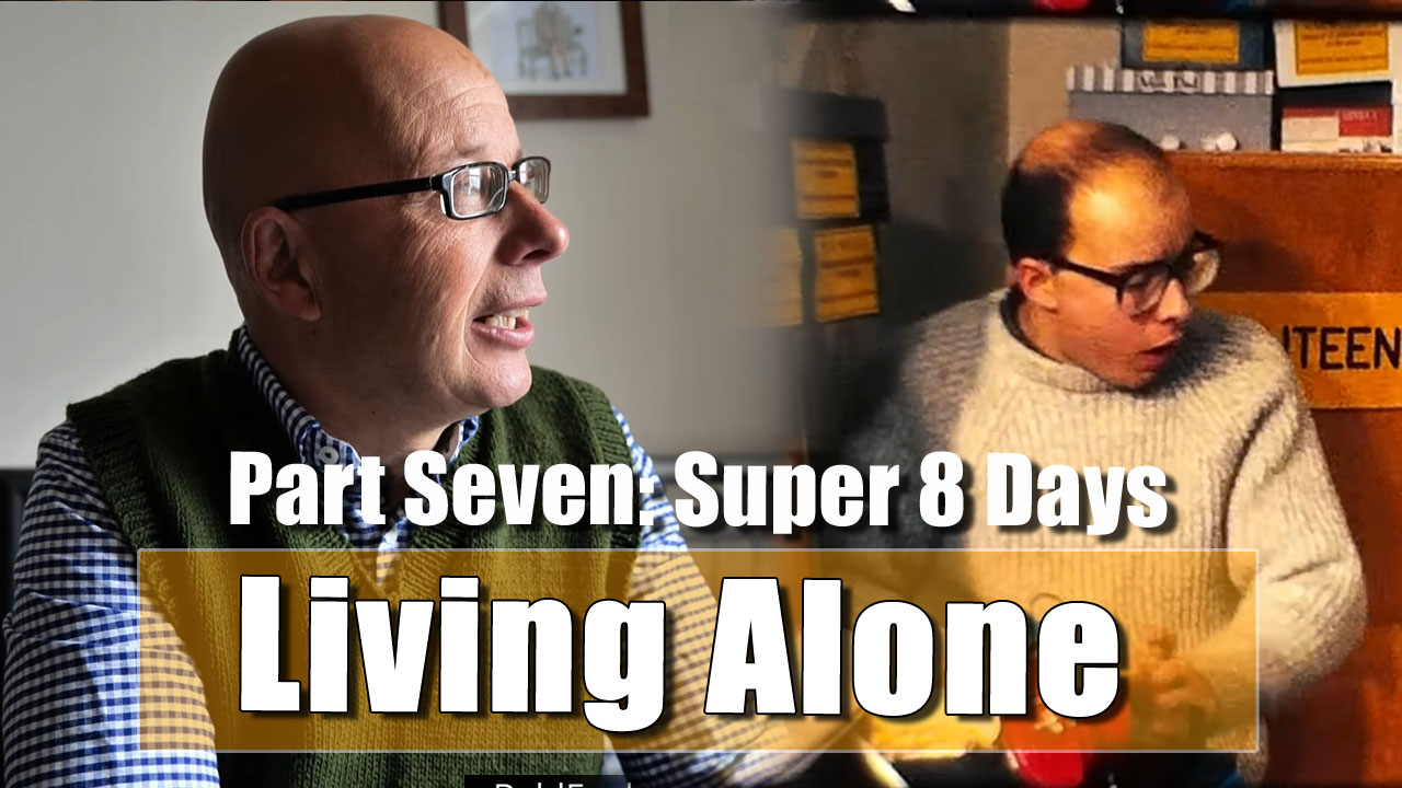 Living Alone - Part Seven - I have some Super 8mm to show you!