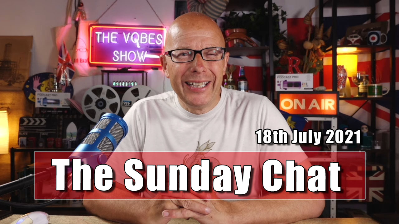 The Sunday Chat - Sunday 18th July 2021
